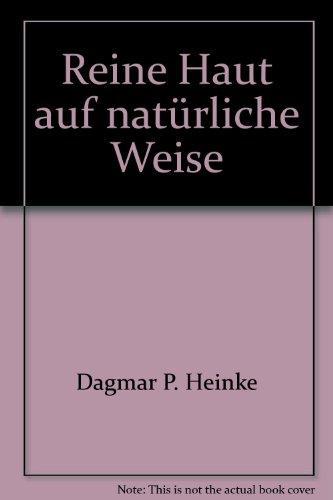 Reine Haut auf natürliche Weise : sanfte Pflege von innen und außen. Dagmar Heinke / Econ ; 20676 Orig.-Ausg.