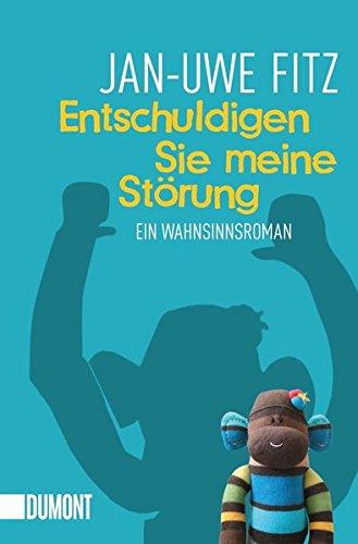 Entschuldigen Sie meine Störung : ein Wahnsinnsroman. Jan-Uwe Fitz Orig.-Ausg. - Fitz, Jan-Uwe (Verfasser)