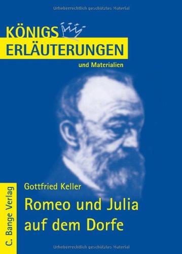 Erläuterungen zu Gottfried Keller, Romeo und Julia auf dem Dorfe. von Walburga Freund-Spork / Königs Erläuterungen und Materialien ; Bd. 251 1. Aufl.