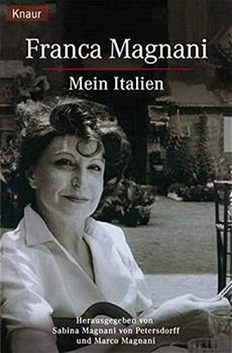 Mein Italien. Franca Magnani. Hrsg. von Sabina Magnani- von Petersdorff und Marco Magnani / Knaur ; 60931 Vollst. Taschenbuchausg.