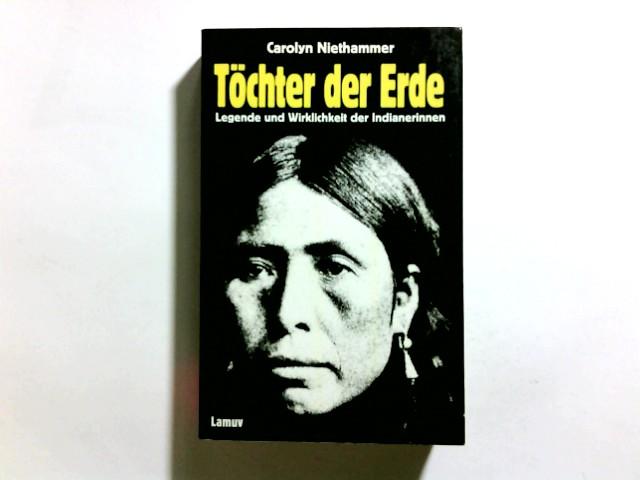 Töchter der Erde : Legende u. Wirklichkeit d. Indianerinnen. Carolyn Niethammer. Aus d. Amerikan. von Volker Bradke / Lamuv Taschenbuch ; 38
