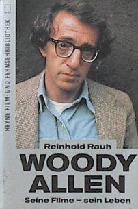 Rauh, Reinhold (Verfasser): Woody Allen : seine Filme - sein Leben. Reinhold Rauh / Heyne-Bücher / 32 / Heyne-Filmbibliothek ; Nr. 154 Orig.-Ausg.