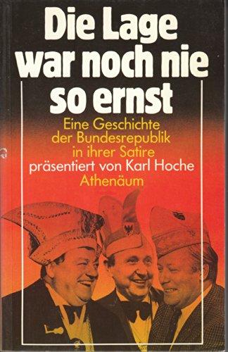 Die Lage war noch nie so ernst : e. Geschichte d. Bundesrepublik in ihrer Satire. präsentiert von Karl Hoche