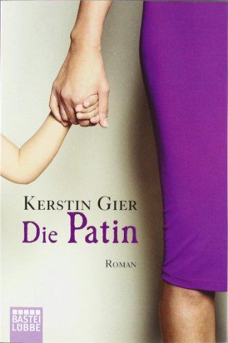 Die Patin : Roman. Kerstin Gier / Bastei-Lübbe-Taschenbuch ; Bd. 15462 : Allgemeine Reihe Orig.-Ausg., vollst. Taschenbuchausg., 1. Aufl.