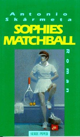 Sophies Matchball : Roman. Antonio Skármeta. Aus dem chilenischen Span. von Curt Meyer-Clason / Piper ; 1490 Dt. Erstausg., [1. - 8. Tsd.]