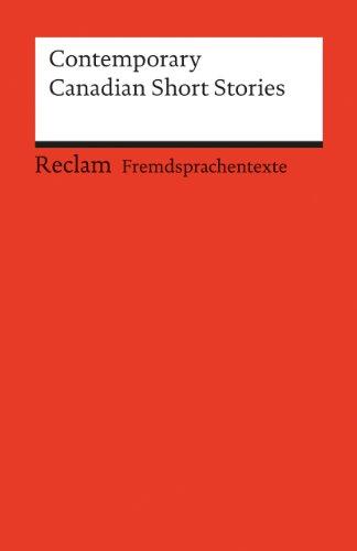 Contemporary Canadian Short Stories: Englischer Text mit deutschen Worterklärungen. B2 - C1 (GER) (Reclams Universal-Bibliothek)