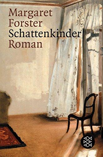 Schattenkinder : Roman. Margaret Forster. Aus dem Engl. von Roseli und Saskia Bontjes van Beek / Fischer ; 15447 Lizenzausg.