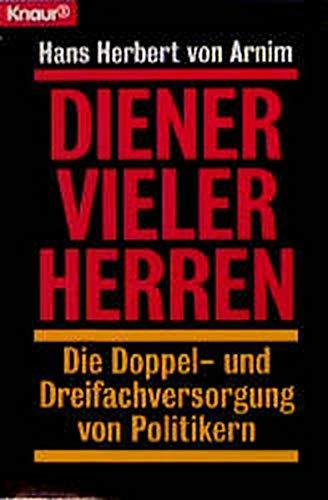 Diener vieler Herren : die Doppel- und Dreifachversorgung von Politikern. Hans Herbert von Arnim / Knaur ; 77372 Orig.-Ausg.