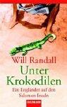 Unter Krokodilen : ein Engländer auf den Salomon-Inseln. Will Randall. Aus dem Engl. von Eva Kornbichler / Goldmann ; 45312 Dt. Erstveröff.