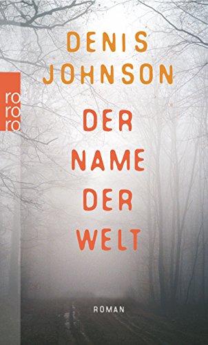 Der Name der Welt : Roman. Denis Johnson. Dt. von Thomas Überhoff / Rororo ; 24887