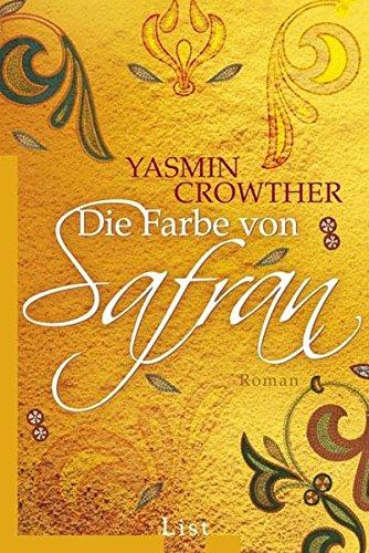Die Farbe von Safran : Roman. Yasmin Crowther. Aus dem Engl. von Sybille Klose / List-Taschenbuch ; 60819 Ungekürzte Ausg., 1. Aufl.