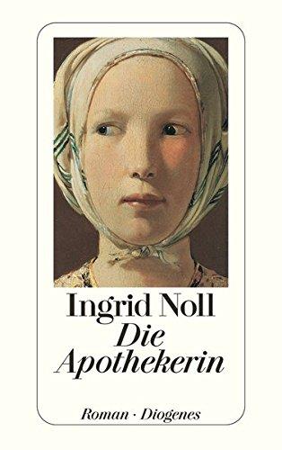 Noll, Ingrid (Verfasser): Die Apothekerin : Roman. Ingrid Noll / Diogenes-Taschenbuch ; 22930