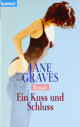 Graves, Jane (Verfasser): Ein Kuss und Schluss : Roman. Jane Graves. Aus dem Amerikan. von Bernhard Kempen / Goldmann ; 35853 : Blanvalet Dt. Erstveröff.