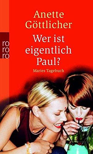 Wer ist eigentlich Paul? : Maries Tagebuch. Anette Göttlicher / Rororo ; 23518 Orig.-Ausg.
