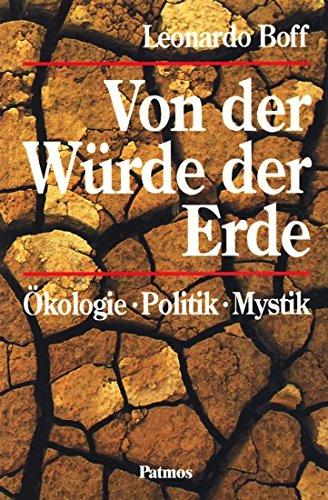 Von der Würde der Erde : Ökologie, Politik, Mystik. Leonardo Boff. [Die Übers. aus dem Portug. besorgte Horst Goldstein] 1. Aufl.