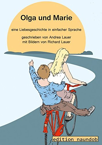Olga und Marie : eine Liebesgeschichte in einfacher Sprache. geschrieben von Andrea Lauer ; mit Bildern von Richard Lauer 1. Auflage