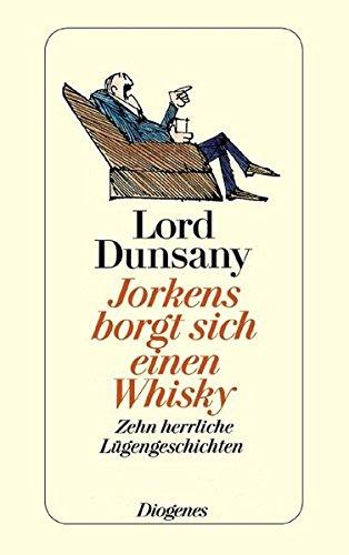 Jorkens borgt sich einen Whisky : 10 Clubgeschichten. Lord Dunsany. Aus d. Engl. von Elisabeth Schnack. Zeichn. von Paul Flora / Diogenes-Taschenbücher ; 190,2