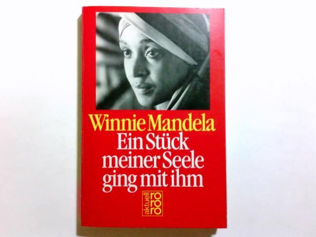 Ein Stück meiner Seele ging mit ihm. Winnie Mandela. Hrsg. von Anne Benjamin / Rororo ; 5533 : rororo aktuell Orig.-Ausg.