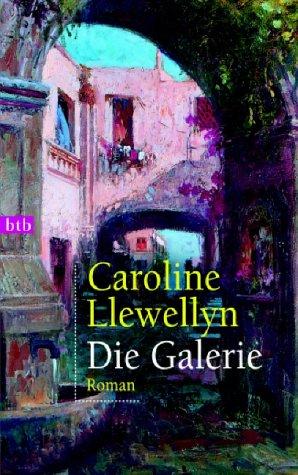 Die Galerie : Roman. Caroline Llewellyn. Dt. von Lieselotte Prugger / Goldmann ; 73001 : btb Einmalige Sonderausg.