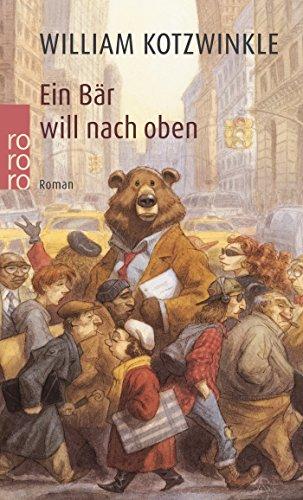 Kotzwinkle, William (Verfasser): Ein Bär will nach oben : Roman. William Kotzwinkle. Dt. von Hans Pfitzinger / Rororo ; 13895