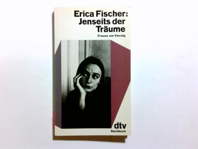 Fischer, Erica (Verfasser): Jenseits der Träume : Frauen um vierzig. Erica Fischer / dtv ; 10464 : dtv-Sachbuch Ungekürzte Ausg.