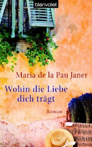 Wohin die Liebe dich trägt : Roman. Maria de la Pau Janer. Aus dem Span. von Sabine Giersberg / Blanvalet ; 36675 Dt. Erstausg., 1. Aufl.