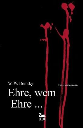 Ehre, wem Ehre ... : Kriminalroman. W. W. Domsky 1. Aufl.