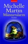Männeralarm : Roman. Michelle Martin. Aus dem Engl. von Ingrid Klein / Blanvalet ; 35957 Dt. Erstveröff., 1. Aufl.