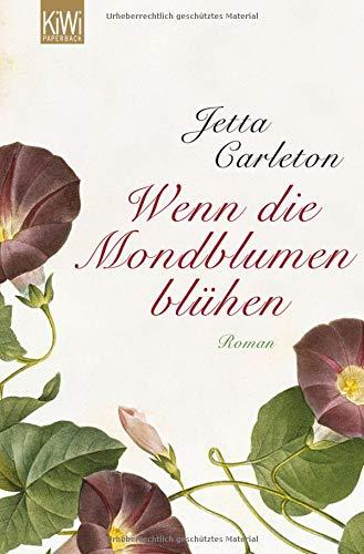 Carleton, Jetta (Verfasser) und Eva (Mitwirkender) Schönfeld: Wenn die Mondblumen blühen : Roman. Jetta Carleton. Aus dem Amerikan. von Eva Schönfeld / KiWi ; 1094 : Paperback 1. Aufl.