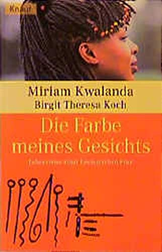 Die Farbe meines Gesichts : Lebensreise einer kenianischen Frau. Miriam Kwalanda. Birgit Theresa Koch / Knaur ; 61683 Vollst. Taschenbuchausg.