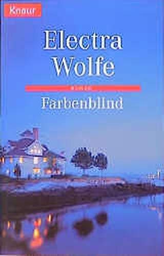 Farbenblind : Roman. Electra Wolfe. Aus dem Amerikan. von Christine Strüh / Knaur ; 60894 Vollst. Taschenbuchausg.