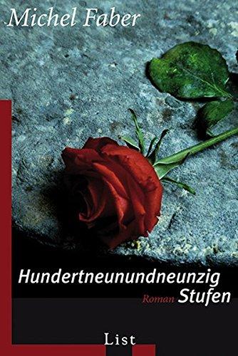 Hundertneunundneunzig Stufen : Roman. Michel Faber. Aus dem Engl. von Hans-Ulrich Möhring / List-Taschenbuch ; 60708 Ungekürzte Ausg., 1. Aufl.