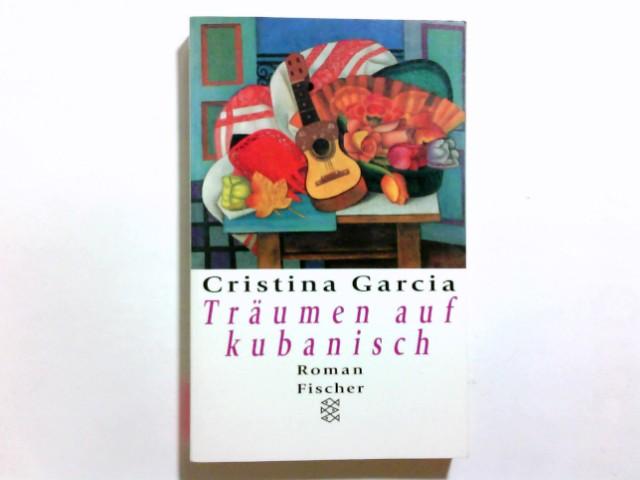 Träumen auf kubanisch : Roman. Cristina Garcia. Aus dem Amerikan. von Carina von Enzenberg und Hartmut Zahn / Fischer ; 12915