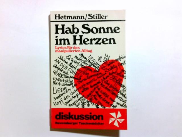 Hab Sonne im Herzen : Lyrics für d. manipulierten Alltag. Frederik Hetmann ; Günther Stiller ; Realisationen von Günther Stiller; [Bilder: Günther Stiller] / Ravensburger Taschenbücher ; 6 Erstausg. 1. Aufl.