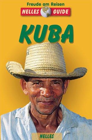 Kuba : ein aktuelles Reisehandbuch. Autorin: Elke Frey. [Hrsg.: Günter Nelles] / Nelles-Guide Dt. Ausg., 2., aktualisierte Aufl.