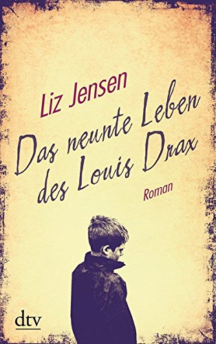 Das neunte Leben des Louis Drax : Roman. Liz Jensen ; Deutsch von Werner Löcher-Lawrence / dtv ; 21621 Ungekürzte Ausgabe