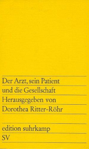 Der Arzt, sein Patient und die Gesellschaft. hrsg. von Dorothea Ritter-Röhr / edition suhrkamp ; 746 Erstausg. 1. Aufl.