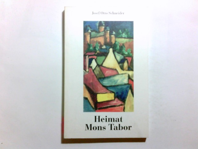 Heimat Mons Tabor : Gedichte in Mundart und Hochdeutsch um eine geliebte Stadt. Josef Otto Schneider 1. Aufl.