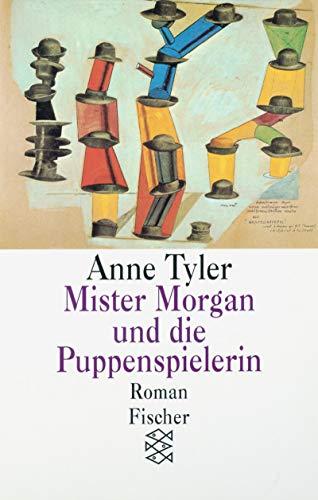 Tyler, Anne (Verfasser): Mister Morgan und die Puppenspielerin : Roman. Anne Tyler. Aus dem Amerikan. von Ulrike Becker und Claus Varrelmann / Fischer ; 12047 Dt. Erstausg.