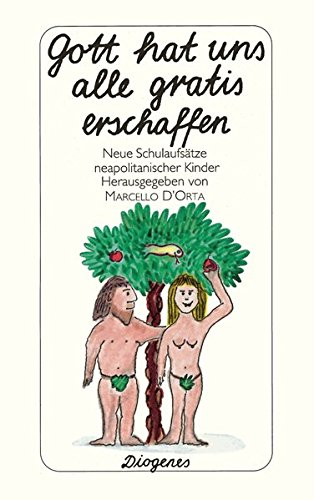Gott hat uns alle gratis erschaffen : neue Schulaufsätze neapolitanischer Kinder. hrsg. von Marcello D