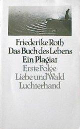 Roth, Friederike: Das Buch des Lebens. Ein Plagiat. Erste Folge.