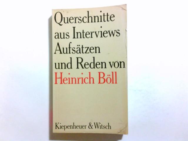 Querschnitte : aus Interviews, Aufsätzen u. Reden. von Heinrich Böll. Zsgest. von Viktor Böll u. Renate Matthaei
