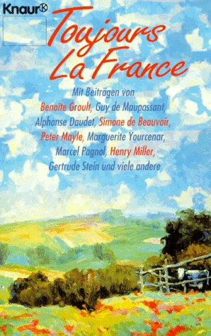 Steffen-Reimann, Christine (Herausgeber): Toujours la France. Christine Steffen-Reimann (Hrsg.). [Mit Beitr. von Benoîte Groult ...] / Knaur ; 60255 Orig.-Ausg.