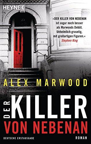 Der Killer von nebenan : Roman. Alex Marwood. Aus dem Engl. von Barbara Häusler Dt. Erstausg.