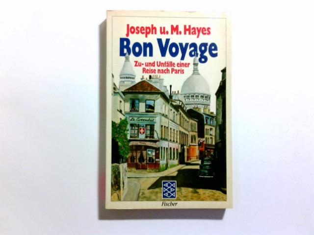 Bon voyage : Zu- u. Unfälle e. Reise nach Paris ; Roman. Joseph u. Marrijane Hayes. Aus d. Amerikan. von N. O. Scarpi / Fischer-Taschenbücher ; 8069 Ungekürzte Ausg.