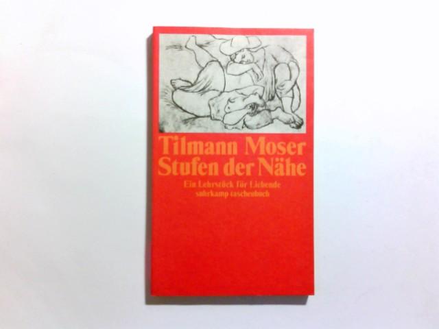 Stufen der Nähe : e. Lehrstück für Liebende. Tilmann Moser / Suhrkamp-Taschenbuch ; 978 1. Aufl.