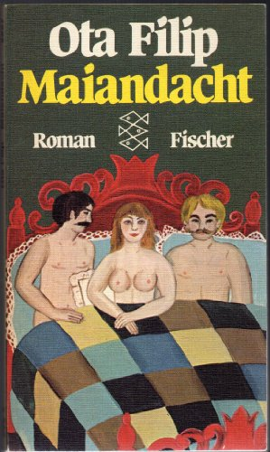 Maiandacht : Roman. Ota Filip. Aus d. Tschech. übertr. von Marianne Pasetti-Swoboda / Fischer-Taschenbücher ; 2227 Ungekürzte Ausg.