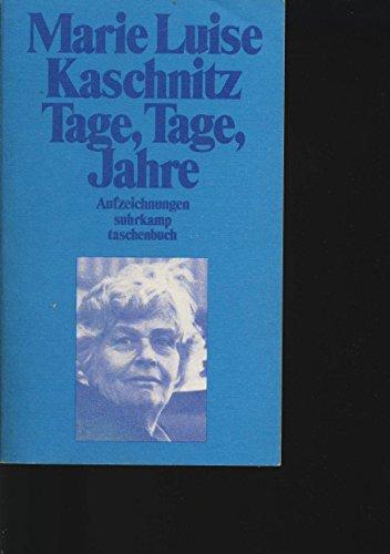 Tage, Tage, Jahre : Aufzeichn. Marie Luise Kaschnitz / Suhrkamp Taschenbuch ; 1141 1. Aufl.