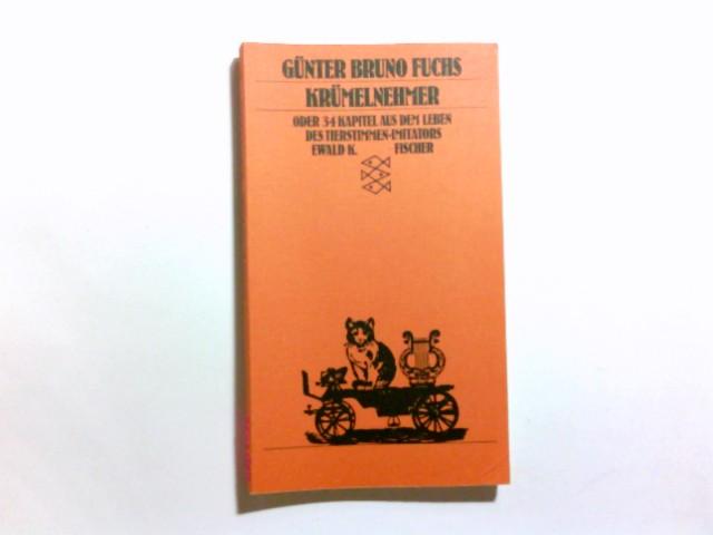 Krümelnehmer oder 34 [vierunddreissig] Kapitel aus dem Leben des Tierstimmen-Imitators Ewald K. Günter Bruno Fuchs / Fischer-Taschenbücher ; 2110 Ungekürzte Ausg.