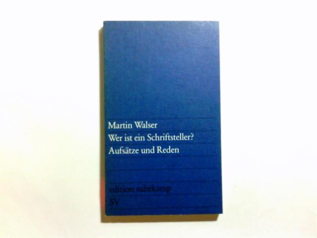 Wer ist ein Schriftsteller? : Aufsätze u. Reden. Martin Walser / Edition Suhrkamp ; 959 Erstausg., 1. Aufl.